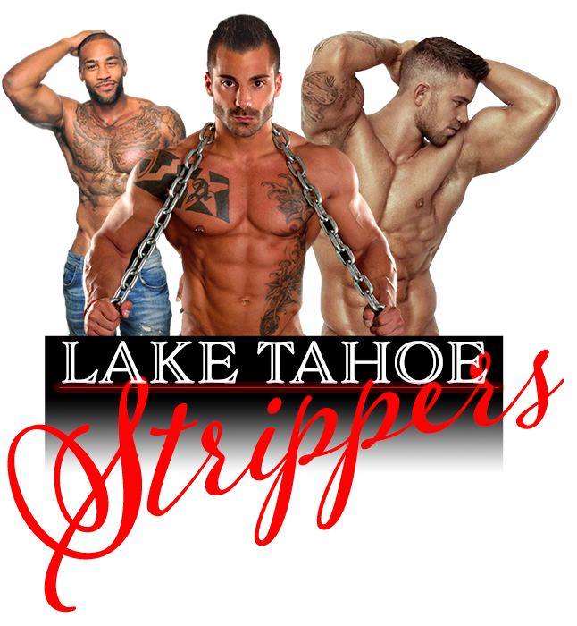 Male Strippers in Lake Tahoe for Bachelorette Parties, Birthday, Club Shows, Hotel Events, and all other party occasions. Striptease, Exotic Dancers